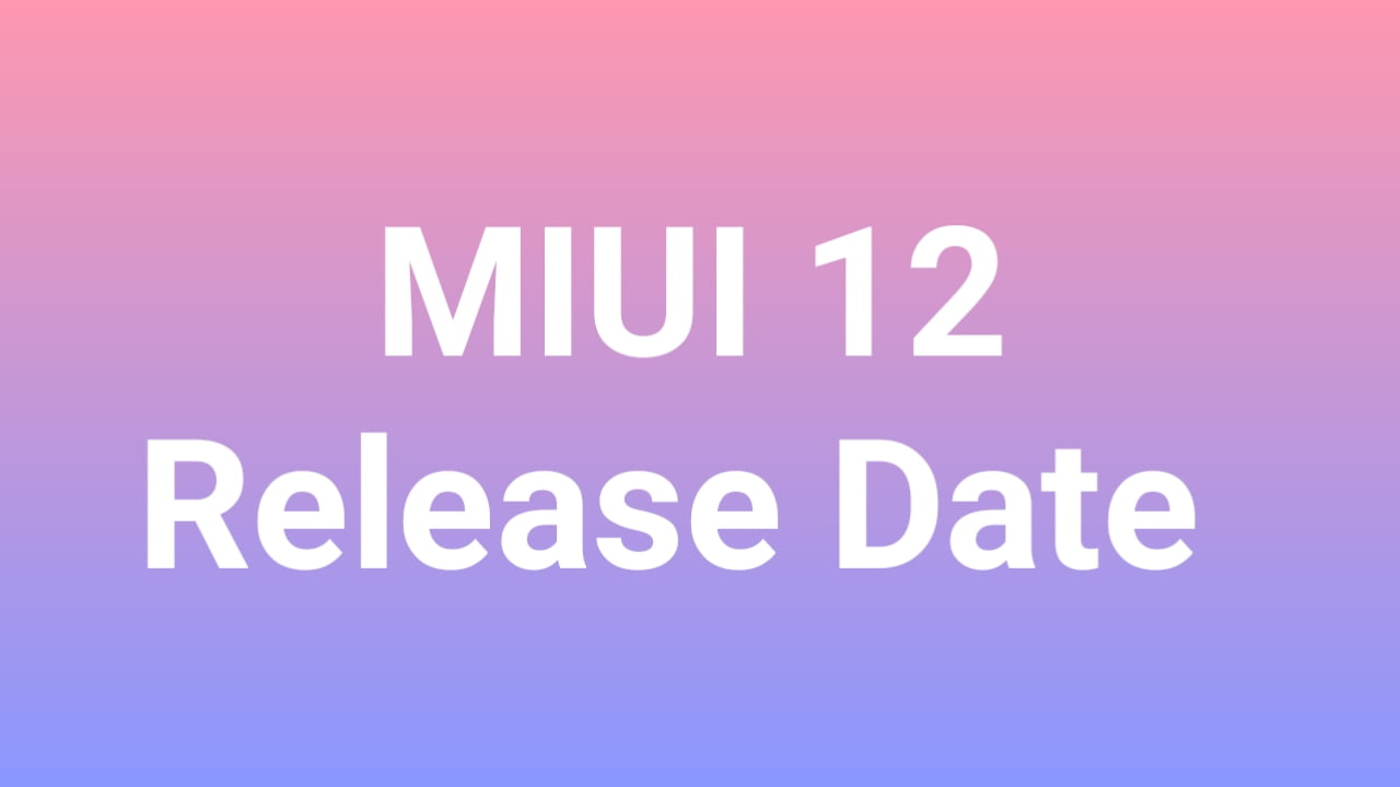 MIUI12 All Official Global Release Date Will be Announced soon
